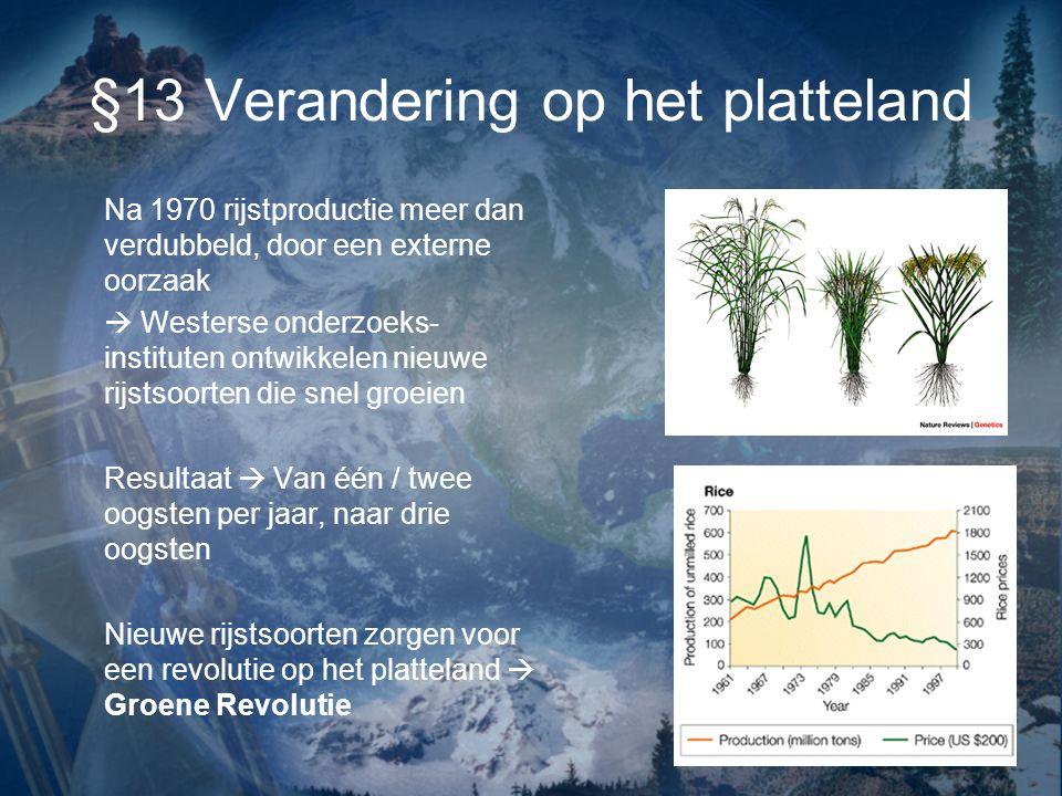 §13 Verandering op het platteland Na 1970 rijstproductie meer dan verdubbeld, door een externe oorzaak  Westerse onderzoeks- instituten ontwikkelen n