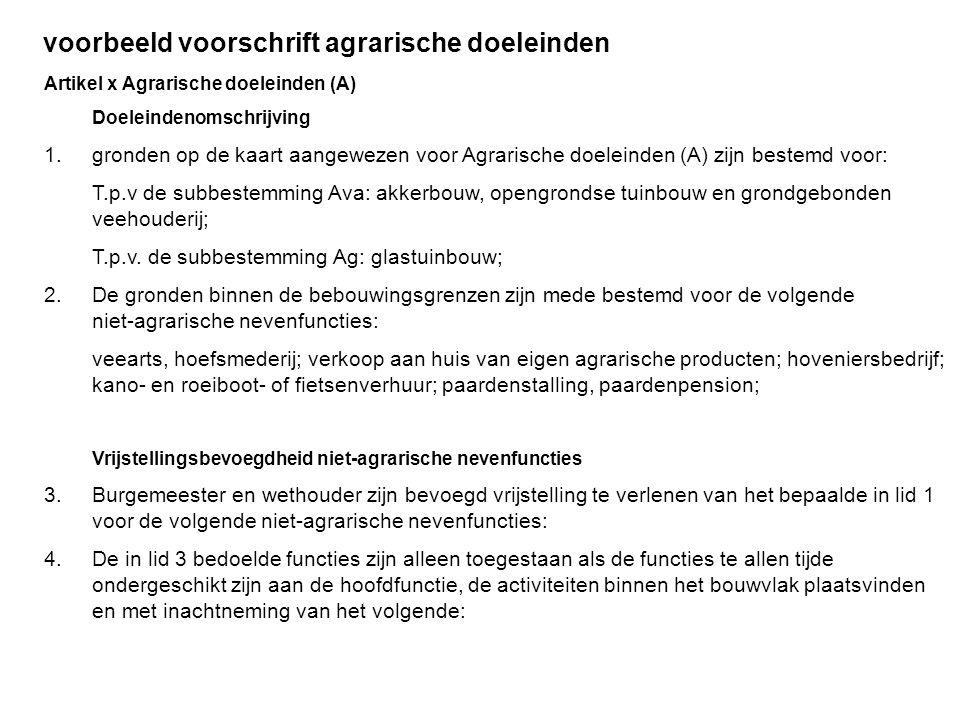 voorbeeld voorschrift agrarische doeleinden Artikel x Agrarische doeleinden (A) Doeleindenomschrijving 1. gronden op de kaart aangewezen voor Agrarisc