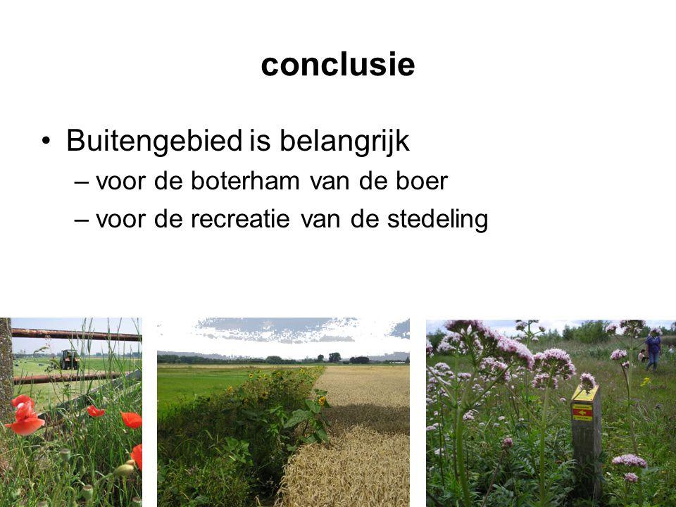 conclusie •Buitengebied is belangrijk –voor de boterham van de boer –voor de recreatie van de stedeling
