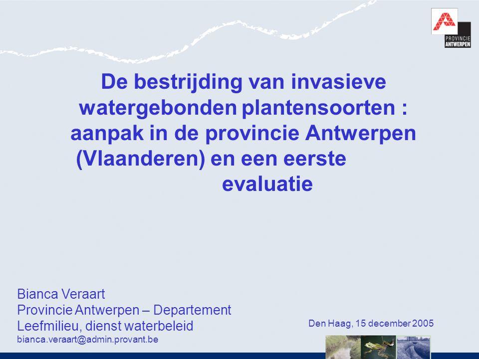 De bestrijding van invasieve watergebonden plantensoorten : aanpak in de provincie Antwerpen (Vlaanderen) en een eerste evaluatie Den Haag, 15 decembe