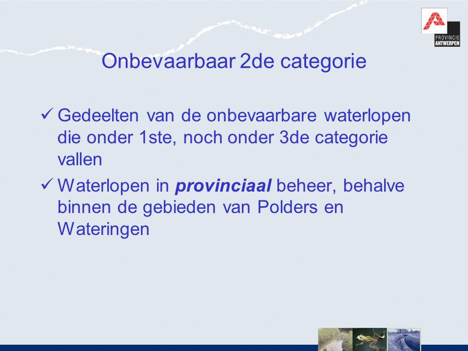 Onbevaarbaar 2de categorie  Gedeelten van de onbevaarbare waterlopen die onder 1ste, noch onder 3de categorie vallen  Waterlopen in provinciaal behe