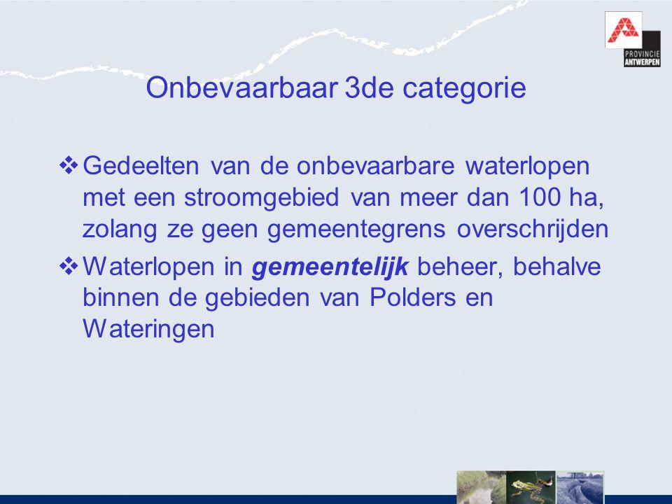 Onbevaarbaar 3de categorie  Gedeelten van de onbevaarbare waterlopen met een stroomgebied van meer dan 100 ha, zolang ze geen gemeentegrens overschri