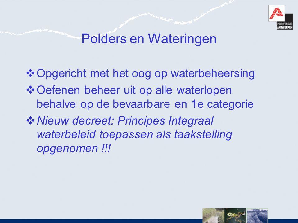 Polders en Wateringen  Opgericht met het oog op waterbeheersing  Oefenen beheer uit op alle waterlopen behalve op de bevaarbare en 1e categorie  Ni