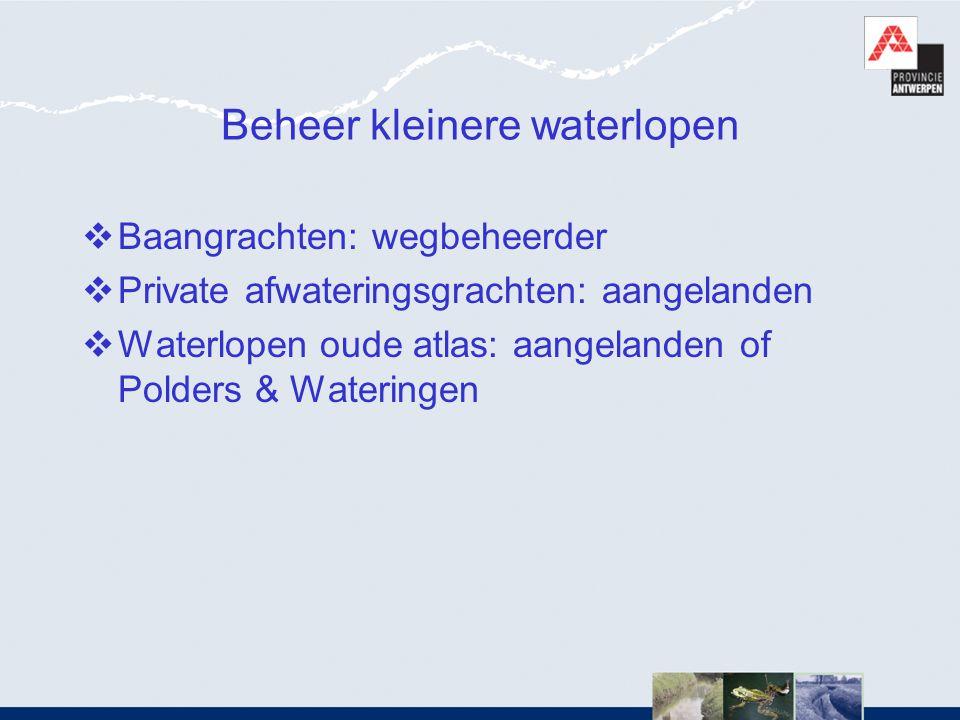 Beheer kleinere waterlopen  Baangrachten: wegbeheerder  Private afwateringsgrachten: aangelanden  Waterlopen oude atlas: aangelanden of Polders & W