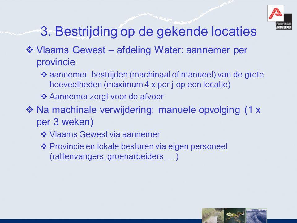 3. Bestrijding op de gekende locaties  Vlaams Gewest – afdeling Water: aannemer per provincie  aannemer: bestrijden (machinaal of manueel) van de gr