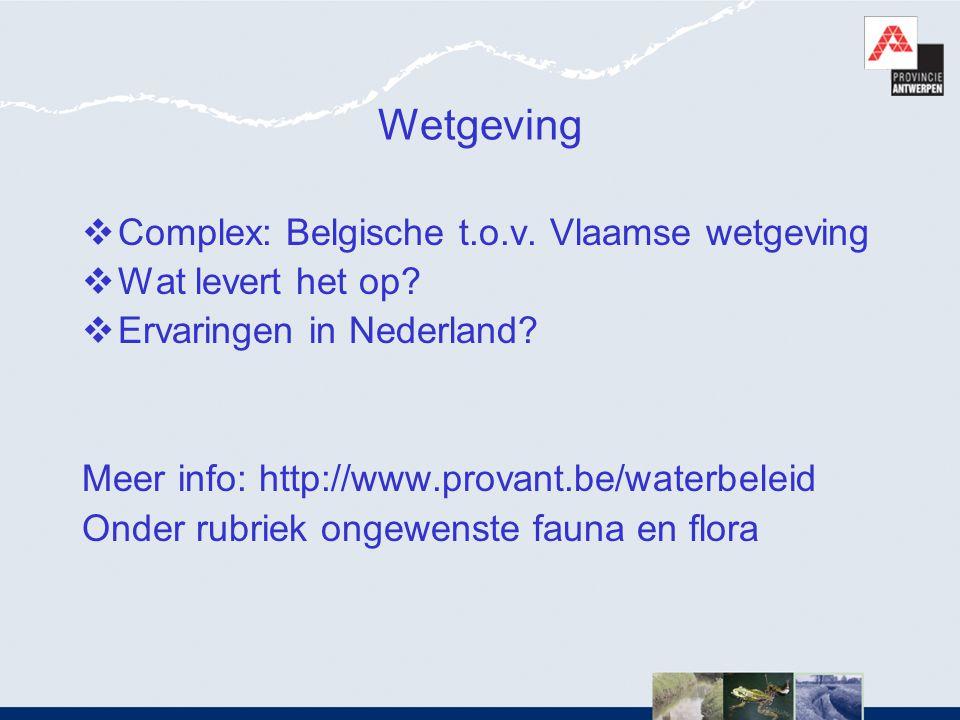 Wetgeving  Complex: Belgische t.o.v. Vlaamse wetgeving  Wat levert het op?  Ervaringen in Nederland? Meer info: http://www.provant.be/waterbeleid O