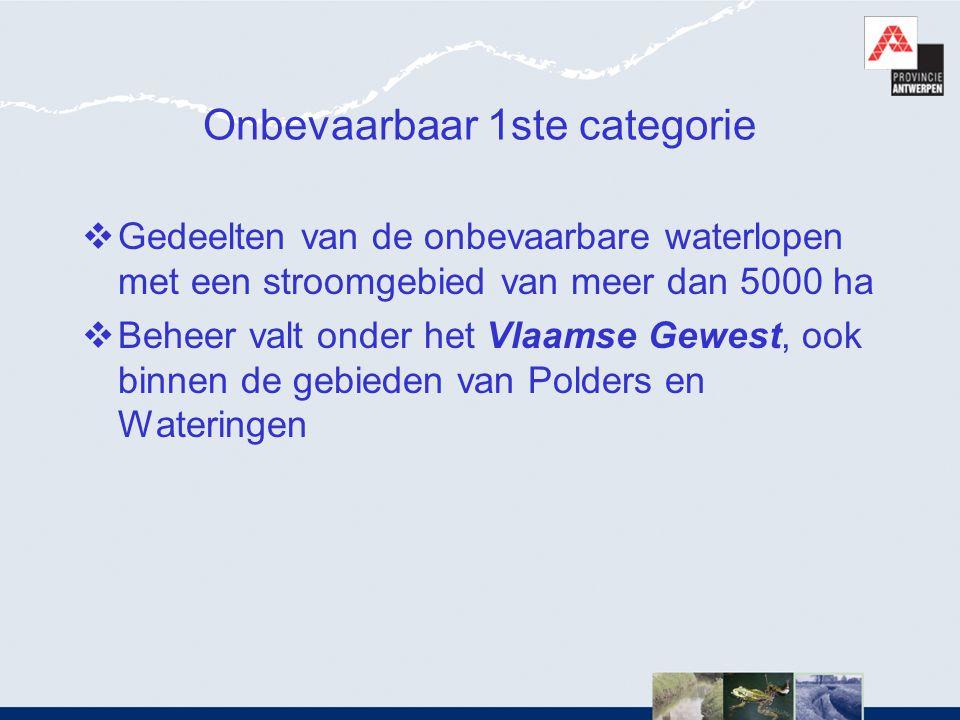 Onbevaarbaar 1ste categorie  Gedeelten van de onbevaarbare waterlopen met een stroomgebied van meer dan 5000 ha  Beheer valt onder het Vlaamse Gewes
