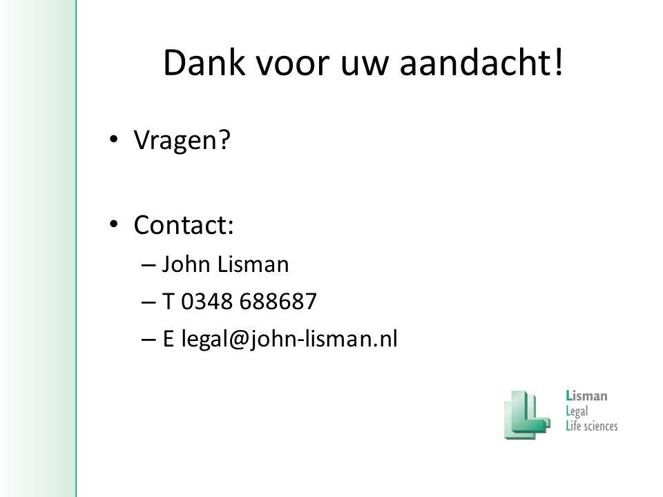 Dank voor uw aandacht! • Vragen • Contact: – John Lisman – T 0348 688687 – E legal@john-lisman.nl