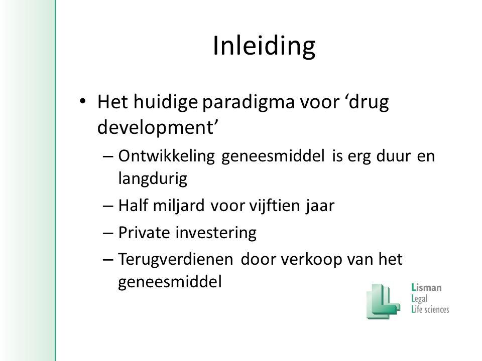 Inleiding • Het huidige paradigma voor 'drug development' – Ontwikkeling geneesmiddel is erg duur en langdurig – Half miljard voor vijftien jaar – Private investering – Terugverdienen door verkoop van het geneesmiddel