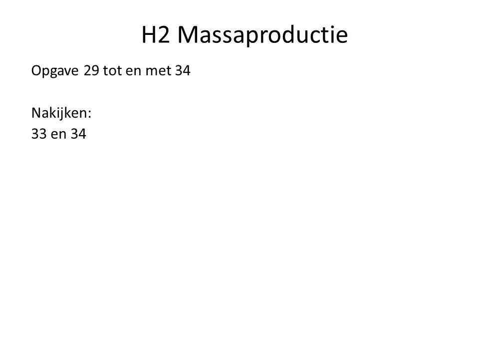 H2 Massaproductie Opgave 29 tot en met 34 Nakijken: 33 en 34