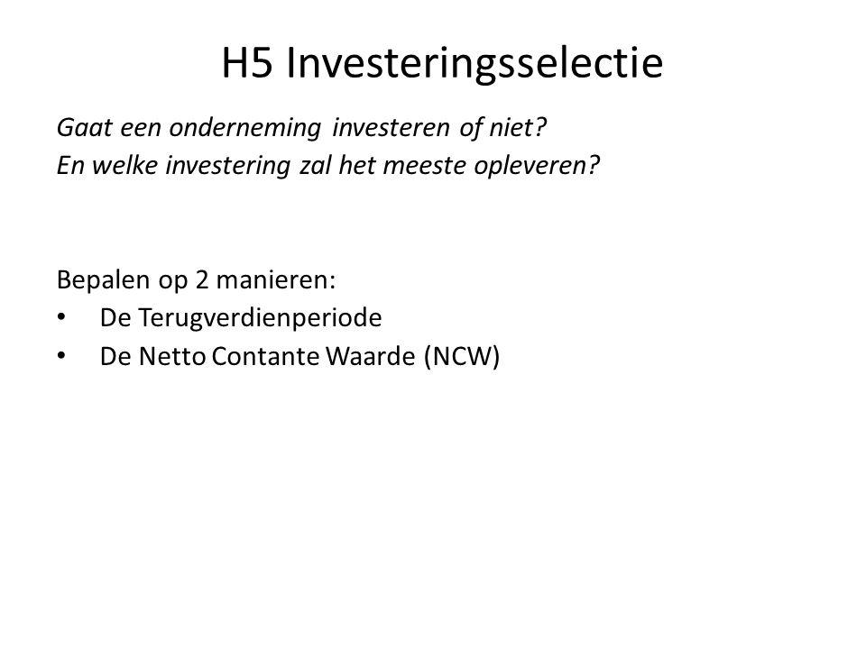 H5 Investeringsselectie Gaat een onderneming investeren of niet? En welke investering zal het meeste opleveren? Bepalen op 2 manieren: • De Terugverdi