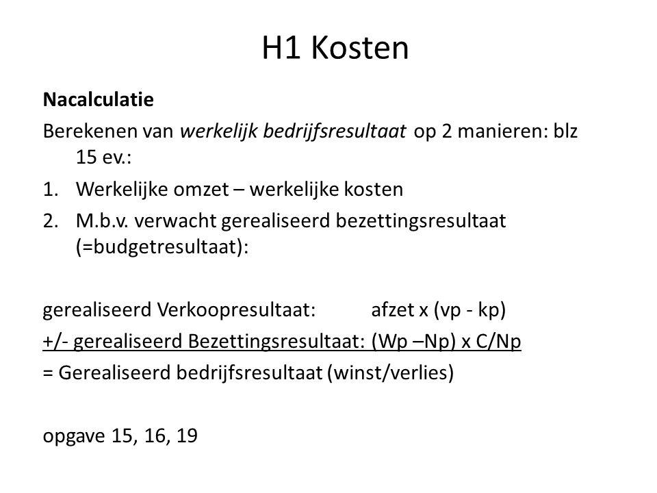 H1 Kosten Nacalculatie Berekenen van werkelijk bedrijfsresultaat op 2 manieren: blz 15 ev.: 1.Werkelijke omzet – werkelijke kosten 2.M.b.v. verwacht g