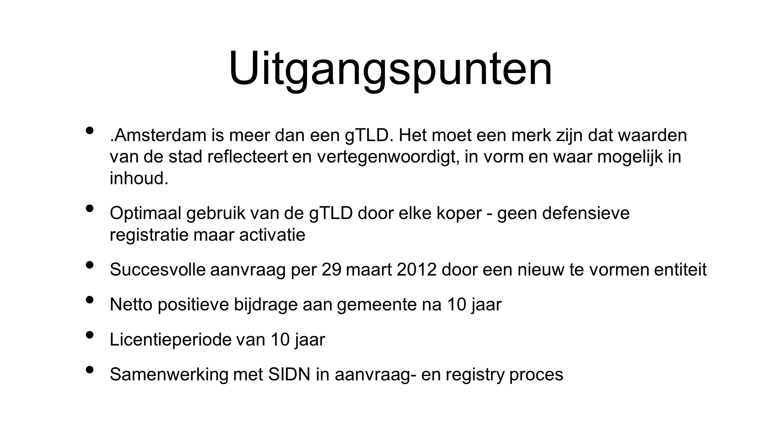Transparantie en level playing field • Er is de mogelijkheid tot voor-reservering van domeinnamen voor Amsterdam Partners in de sunrise-periode.