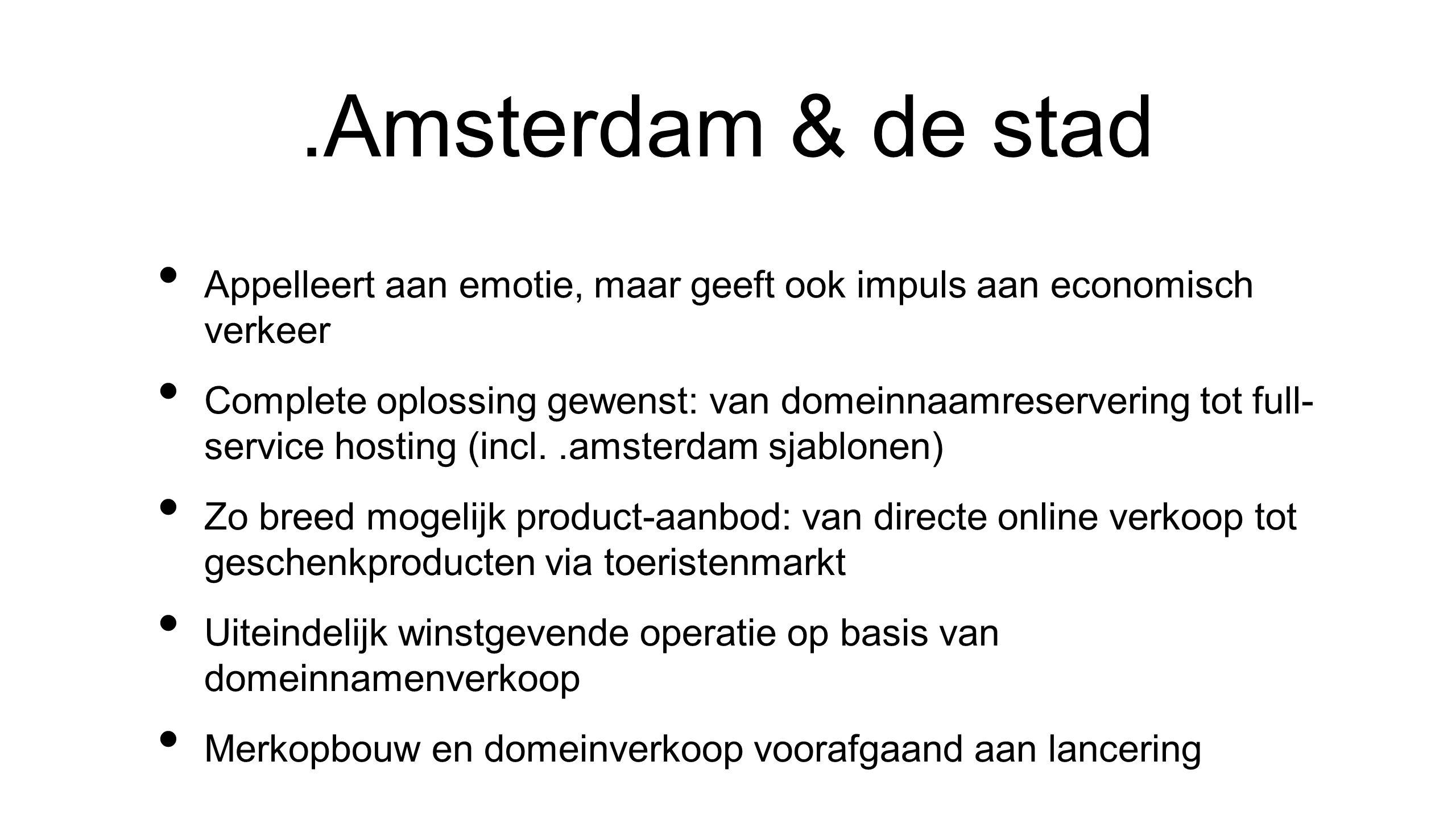 Effecten voor Amsterdam • Verdere versterking merk en verbinding Amsterdam, zowel voor bedrijfsleven als voor burgers.