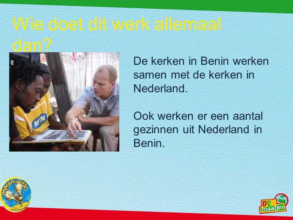 Wie doet dit werk allemaal dan? De kerken in Benin werken samen met de kerken in Nederland. Ook werken er een aantal gezinnen uit Nederland in Benin.