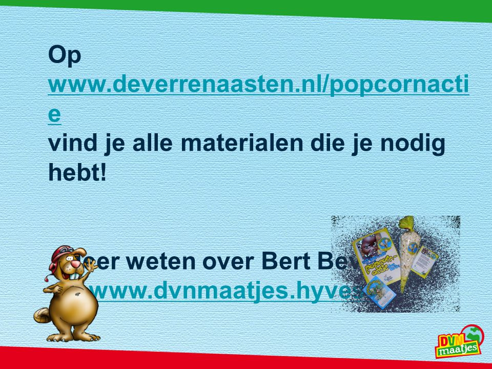 Op www.deverrenaasten.nl/popcornacti e www.deverrenaasten.nl/popcornacti e vind je alle materialen die je nodig hebt.