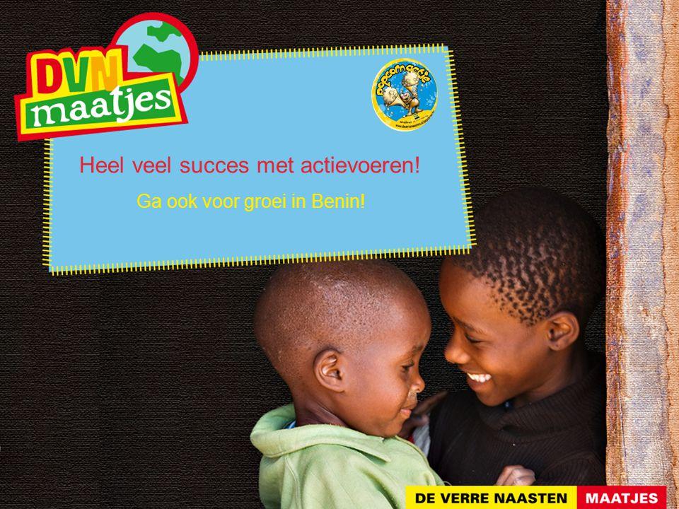 Heel veel succes met actievoeren! Ga ook voor groei in Benin!