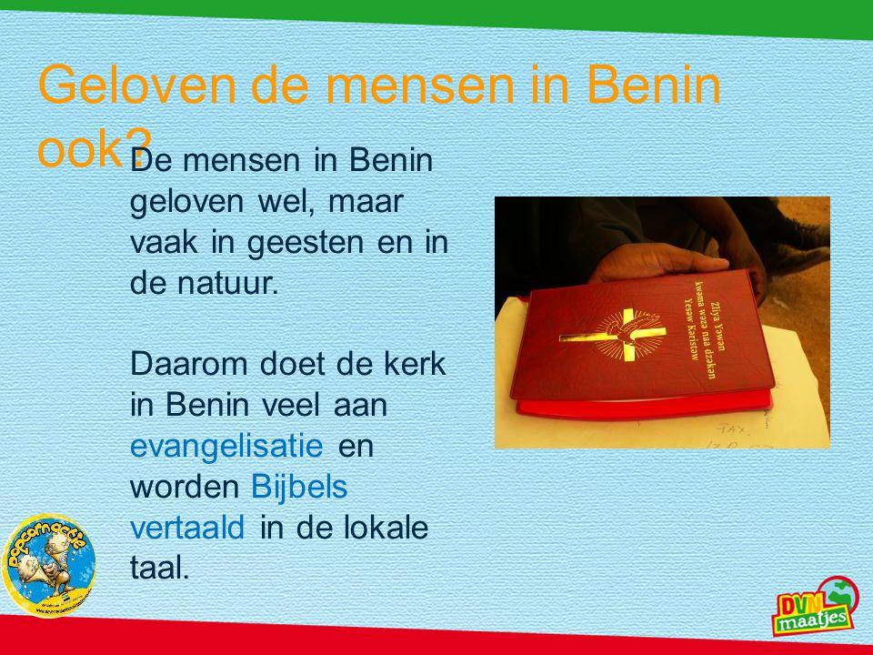 Geloven de mensen in Benin ook? De mensen in Benin geloven wel, maar vaak in geesten en in de natuur. Daarom doet de kerk in Benin veel aan evangelisa