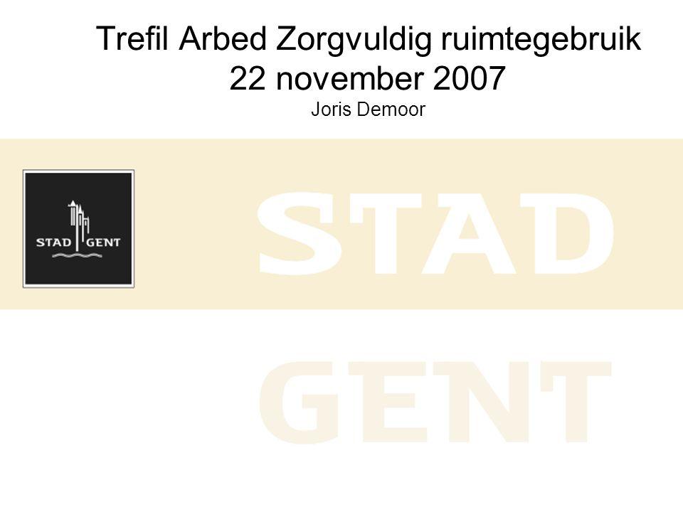 • Doel, opzet, uitdaging • De Stad als regisseur • Management en instrumentarium • Leerpunten Trefil Arbed Zorgvuldig ruimtegebruik 22 november 2007