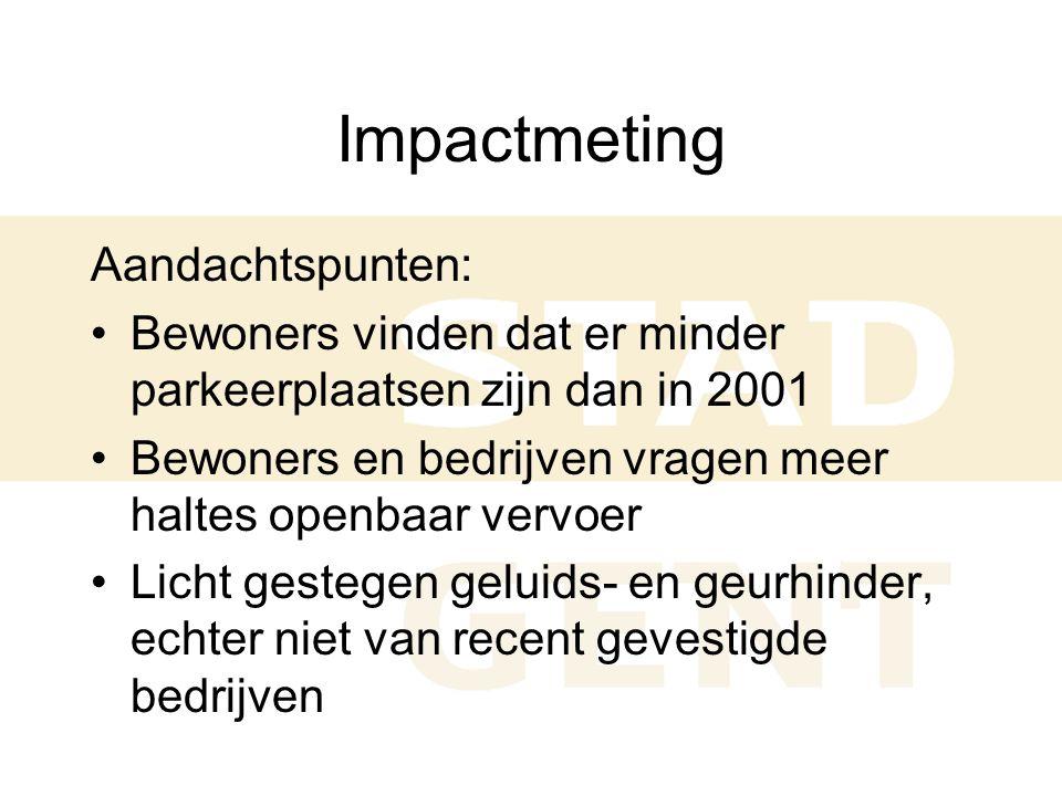 Impactmeting Aandachtspunten: •Bewoners vinden dat er minder parkeerplaatsen zijn dan in 2001 •Bewoners en bedrijven vragen meer haltes openbaar vervoer •Licht gestegen geluids- en geurhinder, echter niet van recent gevestigde bedrijven