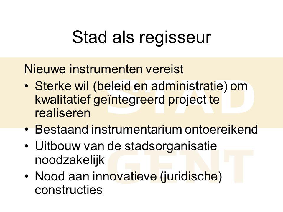 Stad als regisseur Nieuwe instrumenten vereist •Sterke wil (beleid en administratie) om kwalitatief geïntegreerd project te realiseren •Bestaand instrumentarium ontoereikend •Uitbouw van de stadsorganisatie noodzakelijk •Nood aan innovatieve (juridische) constructies