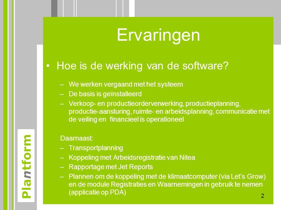 Plantform Ervaringen •Hoe is de werking van de software? –We werken vergaand met het systeem –De basis is geïnstalleerd –Verkoop- en productieorderver