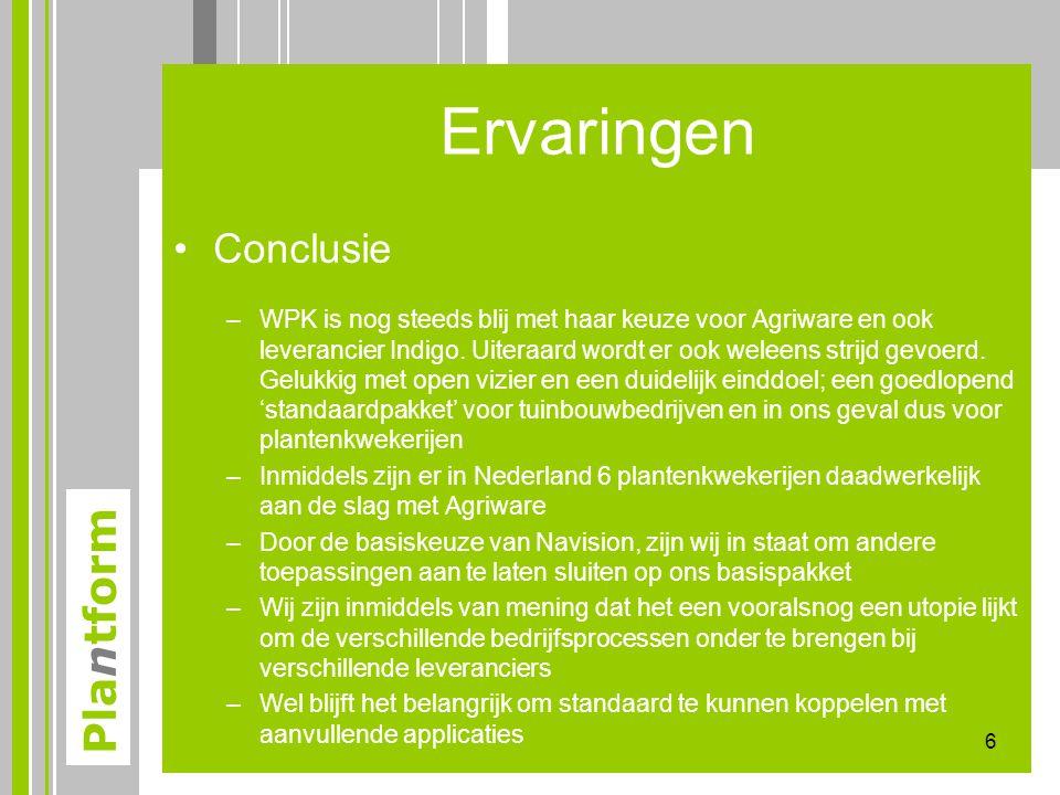 Plantform Ervaringen •Conclusie –WPK is nog steeds blij met haar keuze voor Agriware en ook leverancier Indigo. Uiteraard wordt er ook weleens strijd