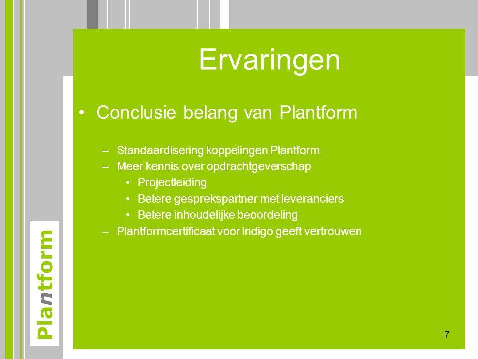 Plantform Ervaringen •Conclusie belang van Plantform –Standaardisering koppelingen Plantform –Meer kennis over opdrachtgeverschap •Projectleiding •Bet