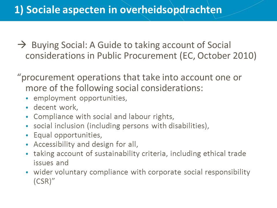 2) Primaire doelstelling VS secundaire  Primaire doelstelling = aankoop van goederen en diensten of laten uitvoeren van werkzaamheden  Primaire doelstelling kan een sociale doelstelling zijn (bv: uitvoering aanpassingswerkzaamheden)  Maar zelden het geval  Secundaire doelstelling = via primaire doelstelling bijkomende, sociale doelstelling realiseren  Vb.: in kader van het laten uitvoeren van werkzaamheden, ook tewerkstelling creëren voor specifieke doelgroepen  Meest voorkomend  OPM: Overheidsopdrachten zijn slechts één instrument
