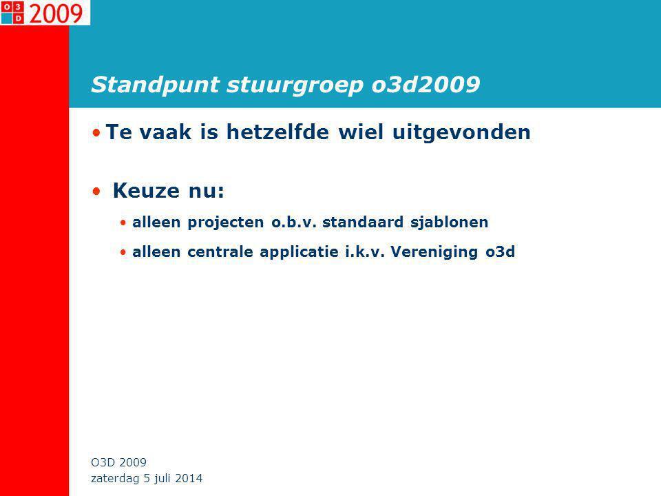 zaterdag 5 juli 2014 O3D 2009 Standpunt stuurgroep o3d2009 •Te vaak is hetzelfde wiel uitgevonden • Keuze nu: •alleen projecten o.b.v.