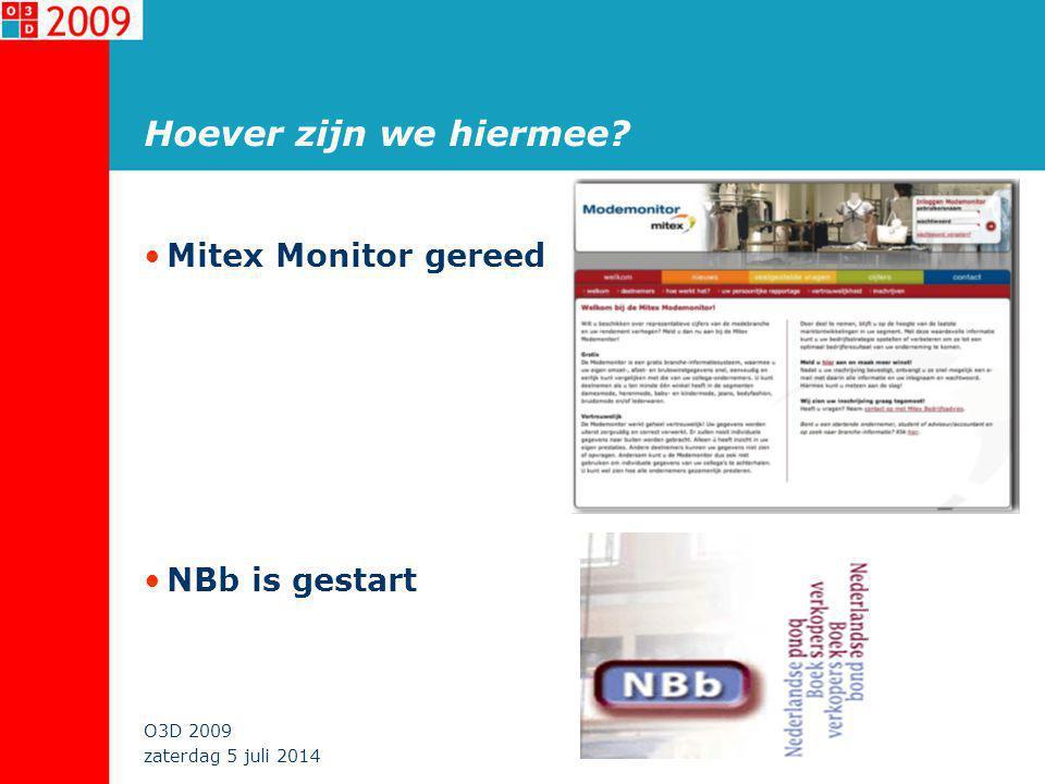 zaterdag 5 juli 2014 O3D 2009 Hoever zijn we hiermee •Mitex Monitor gereed •NBb is gestart