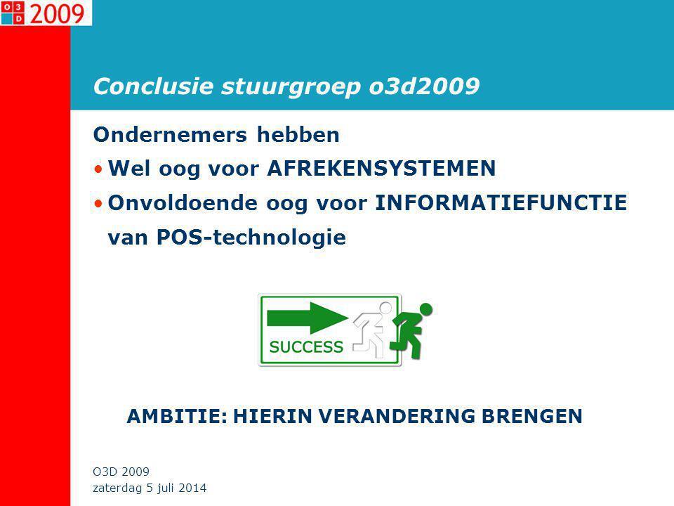 zaterdag 5 juli 2014 O3D 2009 Conclusie stuurgroep o3d2009 Ondernemers hebben •Wel oog voor AFREKENSYSTEMEN •Onvoldoende oog voor INFORMATIEFUNCTIE van POS-technologie AMBITIE: HIERIN VERANDERING BRENGEN