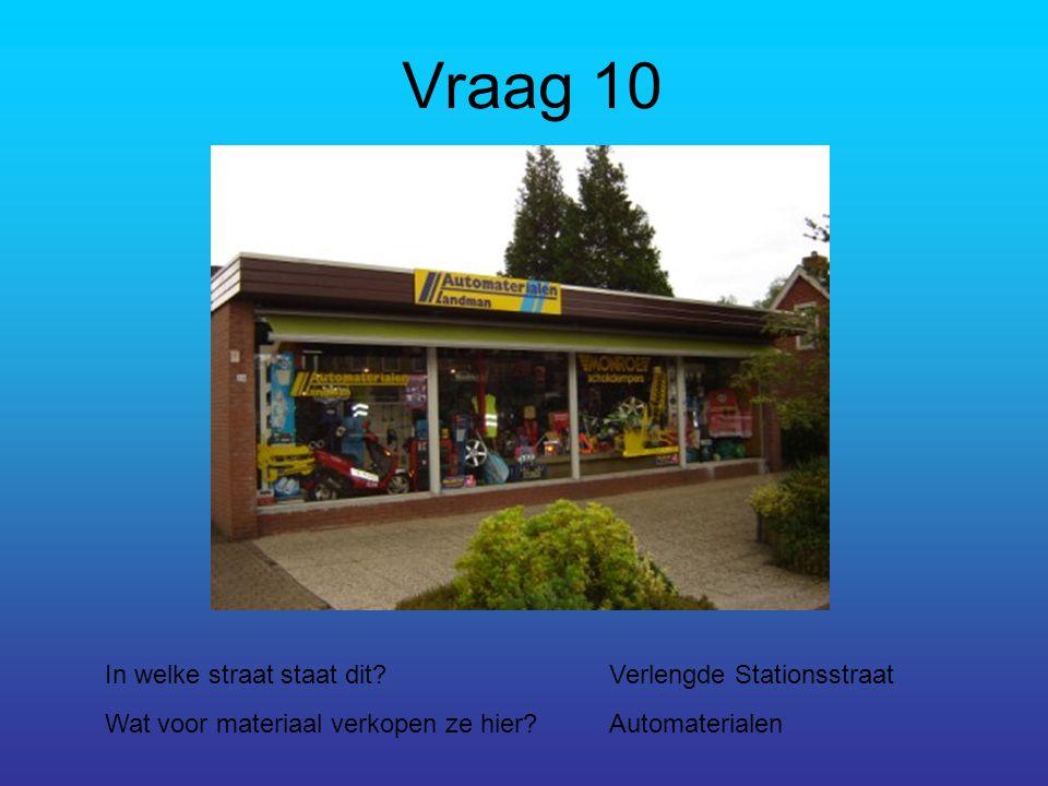 Vraag 10 In welke straat staat dit?Verlengde Stationsstraat Wat voor materiaal verkopen ze hier?Automaterialen