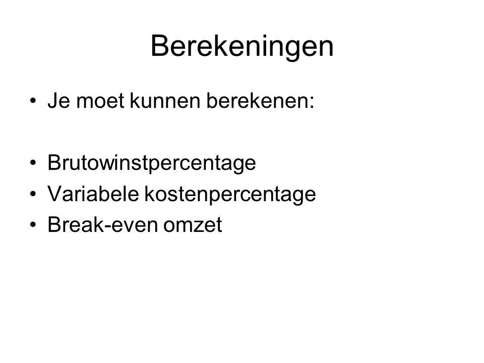 Berekeningen •Je moet kunnen berekenen: •Brutowinstpercentage •Variabele kostenpercentage •Break-even omzet