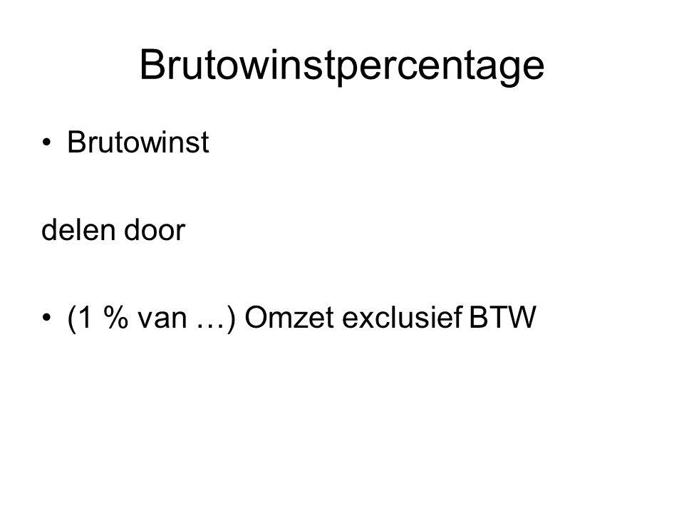 Brutowinstpercentage •Brutowinst delen door •(1 % van …) Omzet exclusief BTW