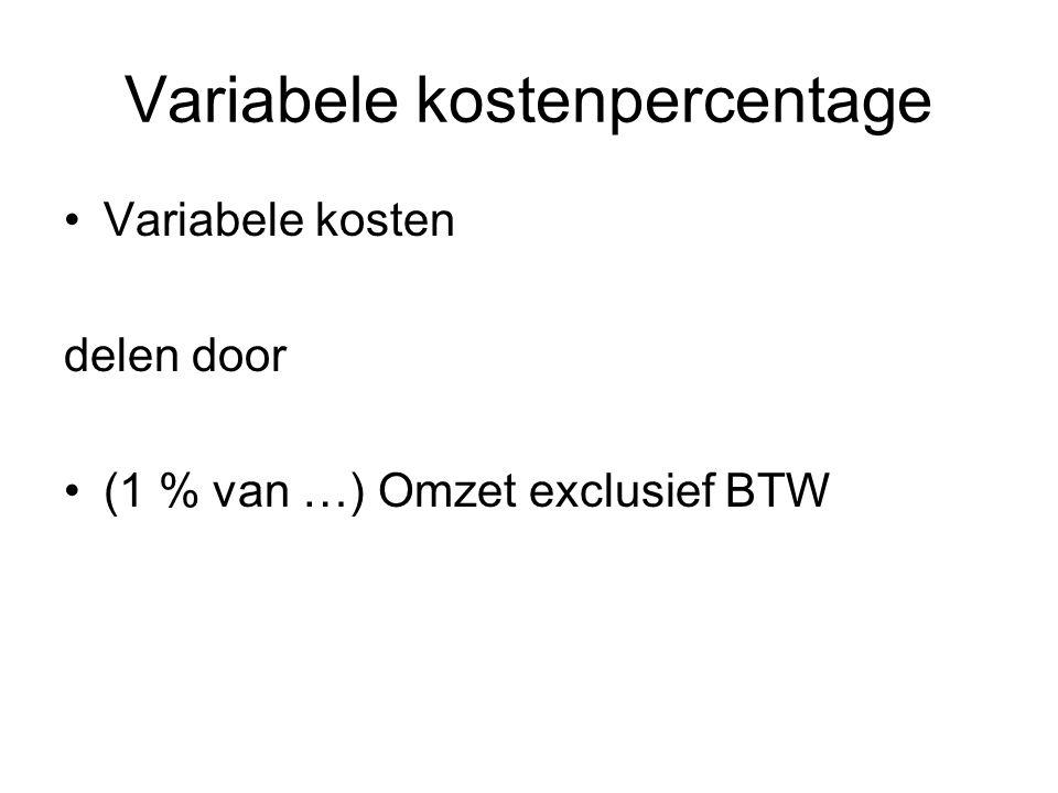 Variabele kostenpercentage •Variabele kosten delen door •(1 % van …) Omzet exclusief BTW