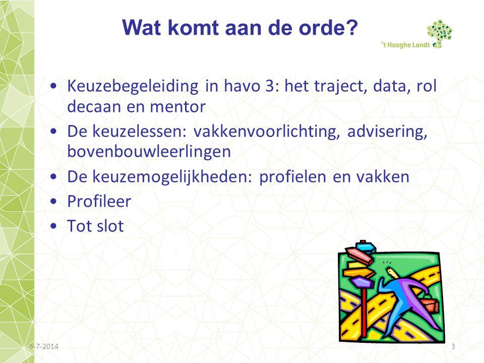 5-7-20143 Wat komt aan de orde? •Keuzebegeleiding in havo 3: het traject, data, rol decaan en mentor •De keuzelessen: vakkenvoorlichting, advisering,