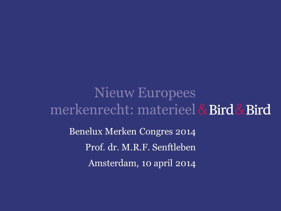 Nieuw Europees merkenrecht: materieel Benelux Merken Congres 2014 Prof. dr. M.R.F. Senftleben Amsterdam, 10 april 2014