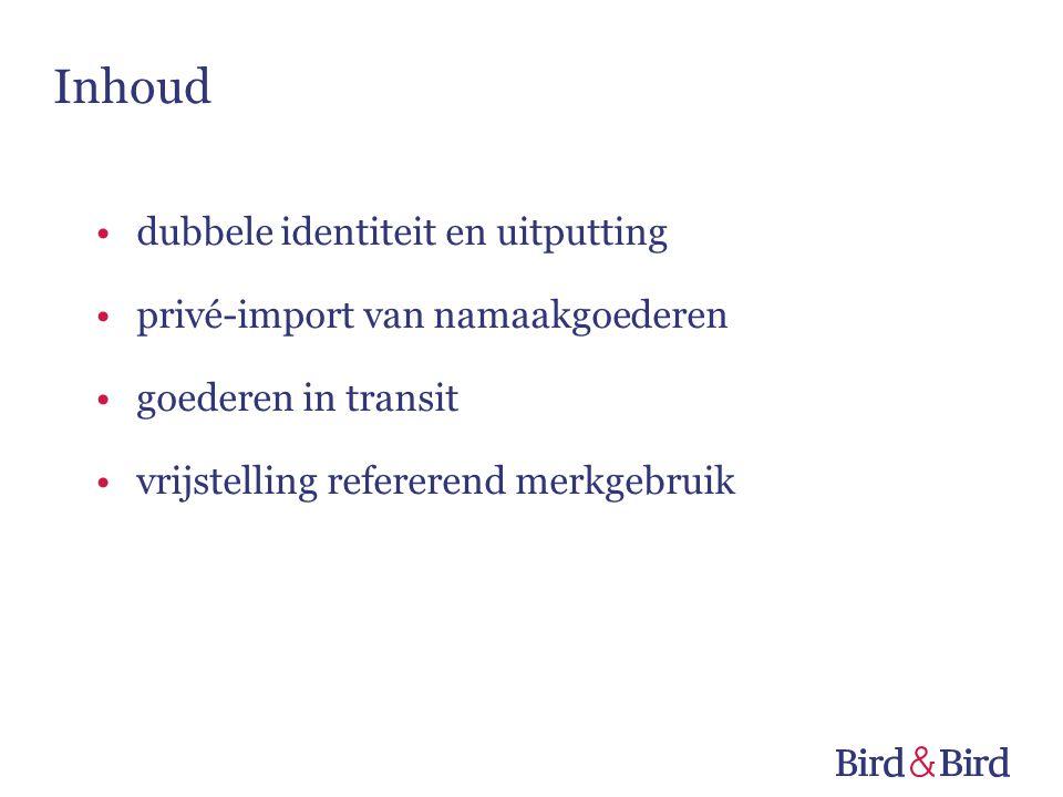 Inhoud •dubbele identiteit en uitputting •privé-import van namaakgoederen •goederen in transit •vrijstelling refererend merkgebruik
