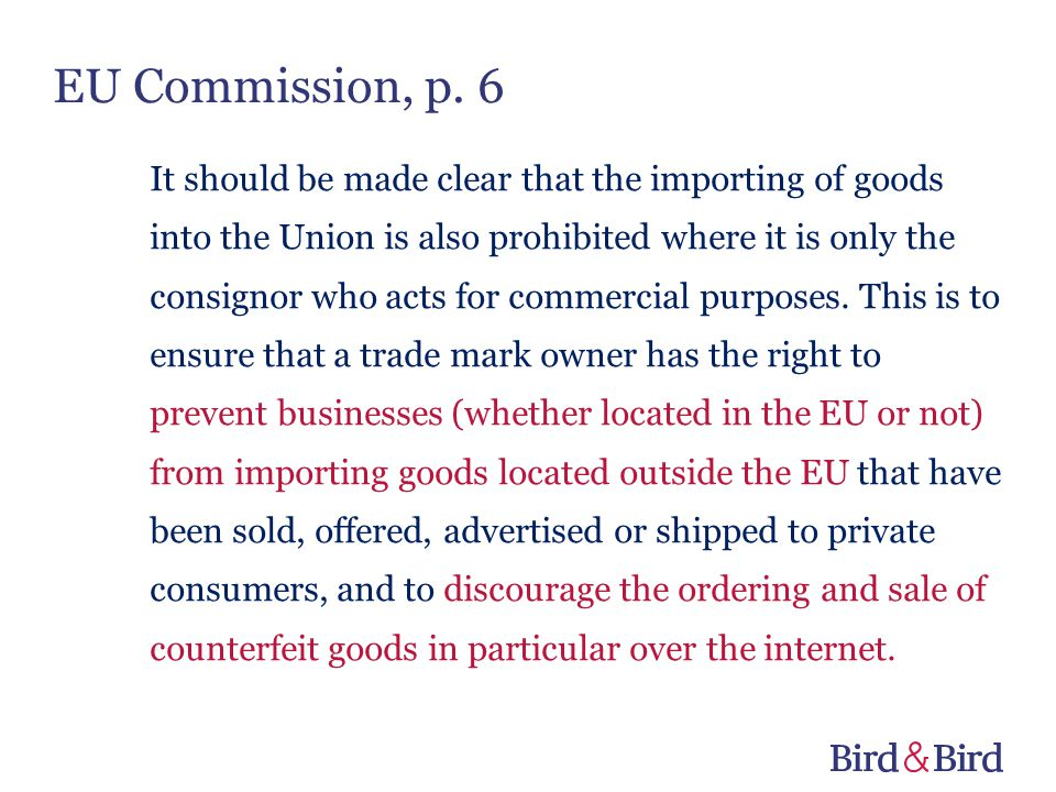 EU Commission, p. 6 It should be made clear that the importing of goods into the Union is also prohibited where it is only the consignor who acts for