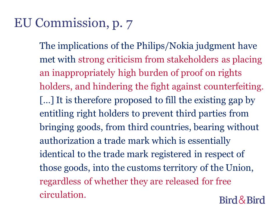 EU Commission, p. 7 The implications of the Philips/Nokia judgment have met with strong criticism from stakeholders as placing an inappropriately high