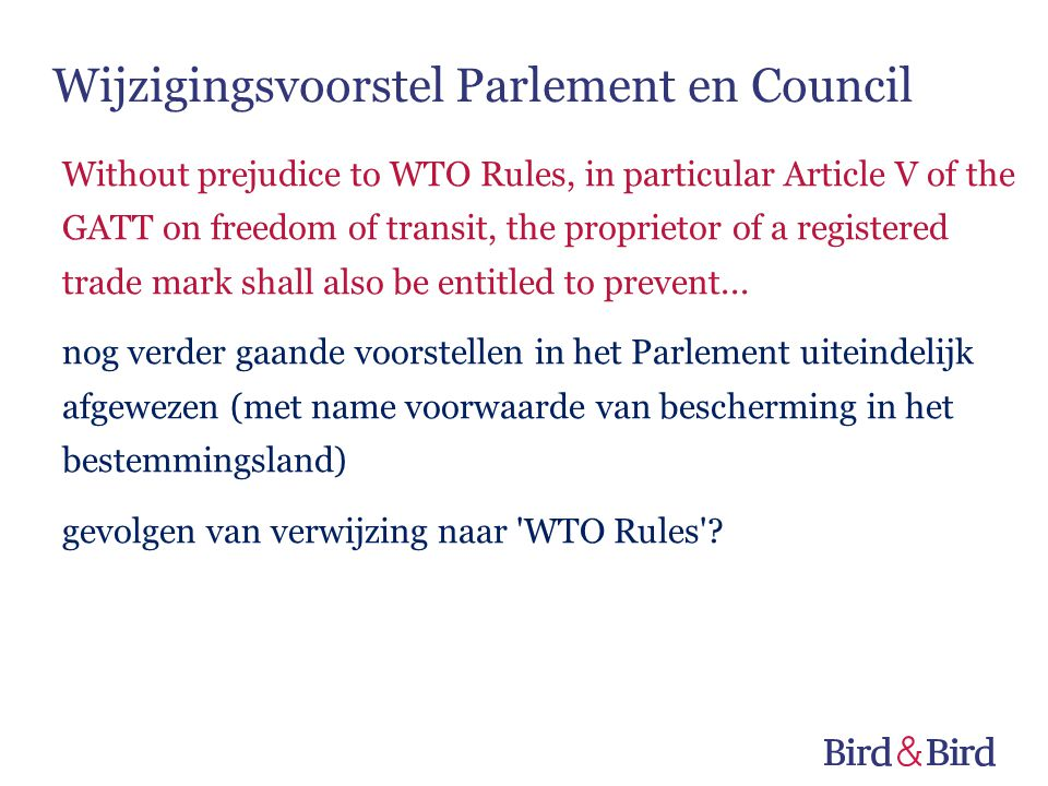 Wijzigingsvoorstel Parlement en Council Without prejudice to WTO Rules, in particular Article V of the GATT on freedom of transit, the proprietor of a registered trade mark shall also be entitled to prevent...