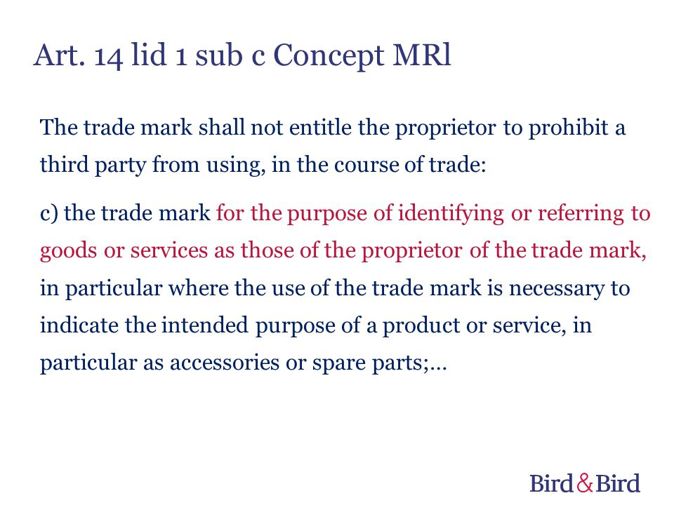 Art. 14 lid 1 sub c Concept MRl The trade mark shall not entitle the proprietor to prohibit a third party from using, in the course of trade: c) the t