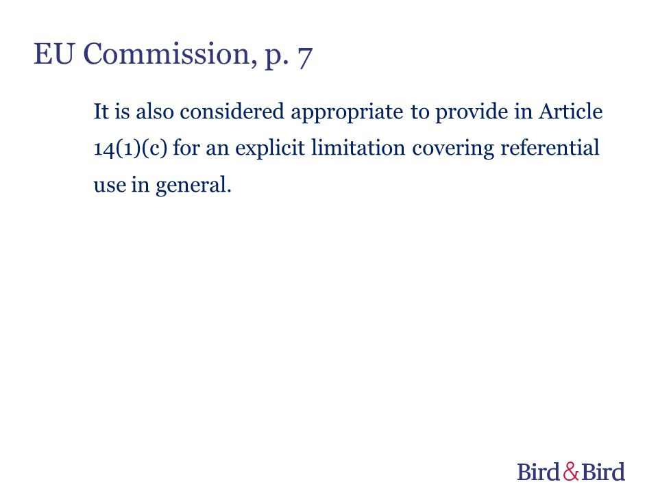 EU Commission, p. 7 It is also considered appropriate to provide in Article 14(1)(c) for an explicit limitation covering referential use in general.