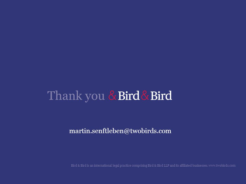 Thank you martin.senftleben@twobirds.com Bird & Bird is an international legal practice comprising Bird & Bird LLP and its affiliated businesses.