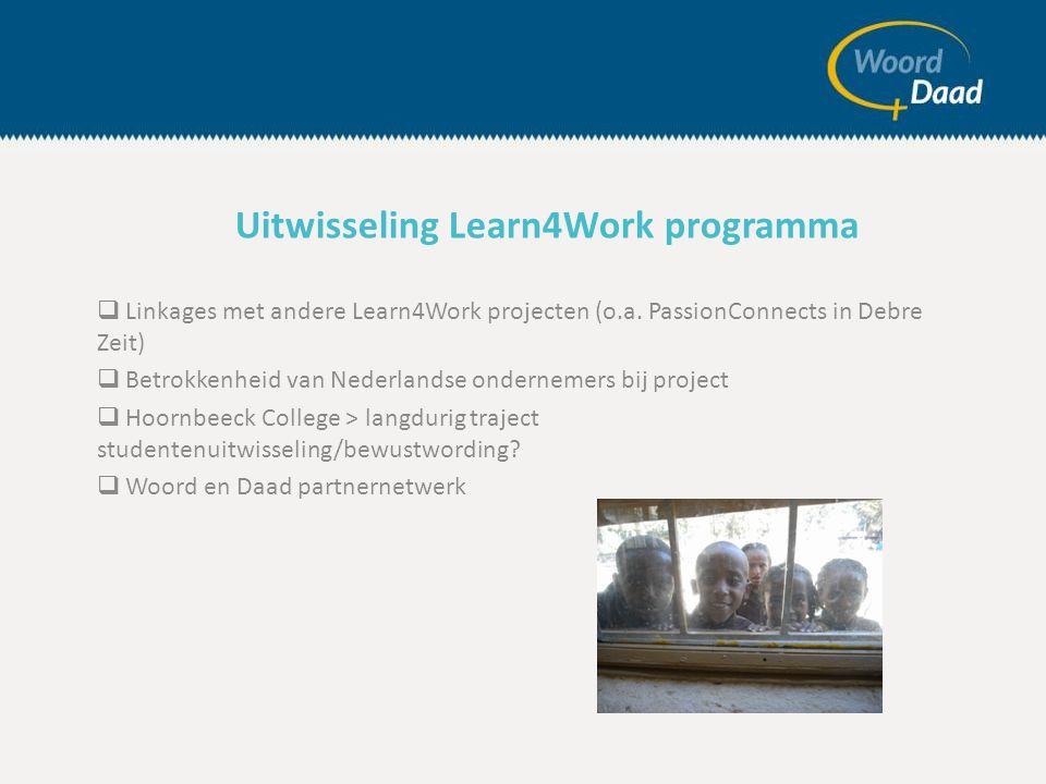  Linkages met andere Learn4Work projecten (o.a. PassionConnects in Debre Zeit)  Betrokkenheid van Nederlandse ondernemers bij project  Hoornbeeck C