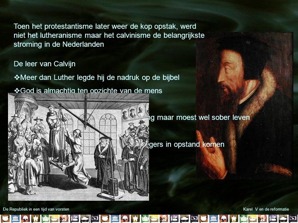 De Republiek in een tijd van vorstenKarel V en de reformatie Toen het protestantisme later weer de kop opstak, werd niet het lutheranisme maar het cal