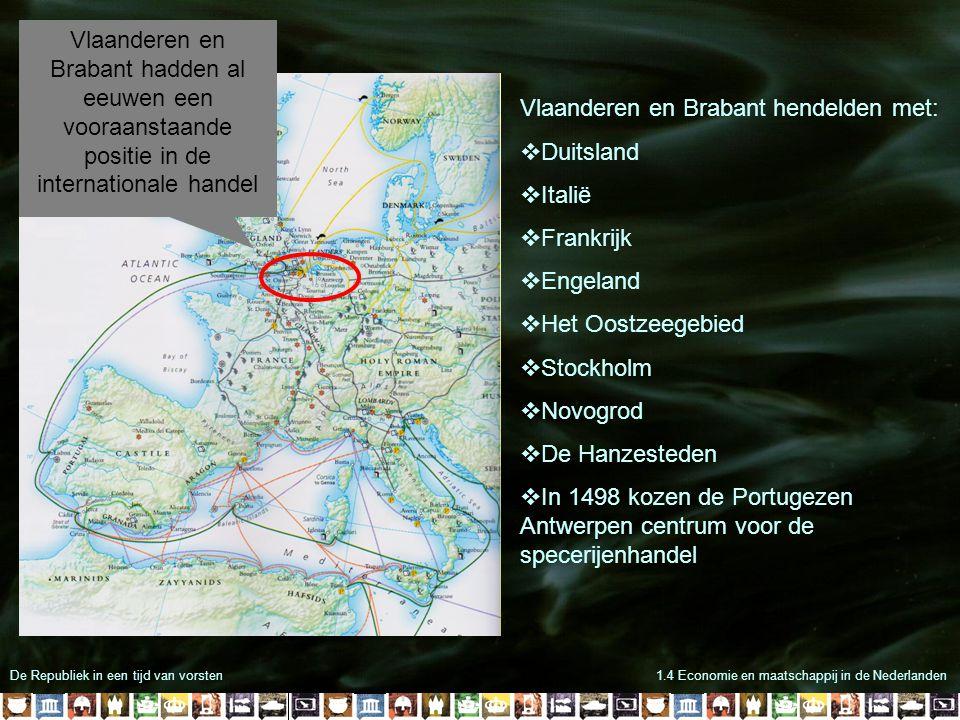 De Republiek in een tijd van vorsten1.4 Economie en maatschappij in de Nederlanden Vlaanderen en Brabant hadden al eeuwen een vooraanstaande positie i