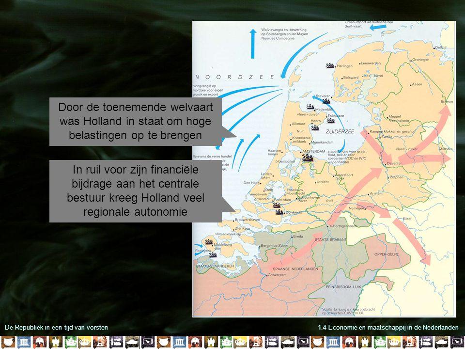 De Republiek in een tijd van vorsten1.4 Economie en maatschappij in de Nederlanden Door de toenemende welvaart was Holland in staat om hoge belastinge