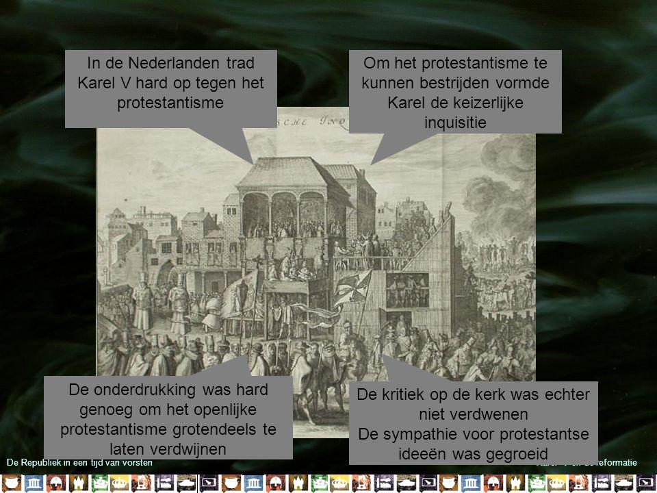De Republiek in een tijd van vorstenKarel V en de reformatie In de Nederlanden trad Karel V hard op tegen het protestantisme Om het protestantisme te
